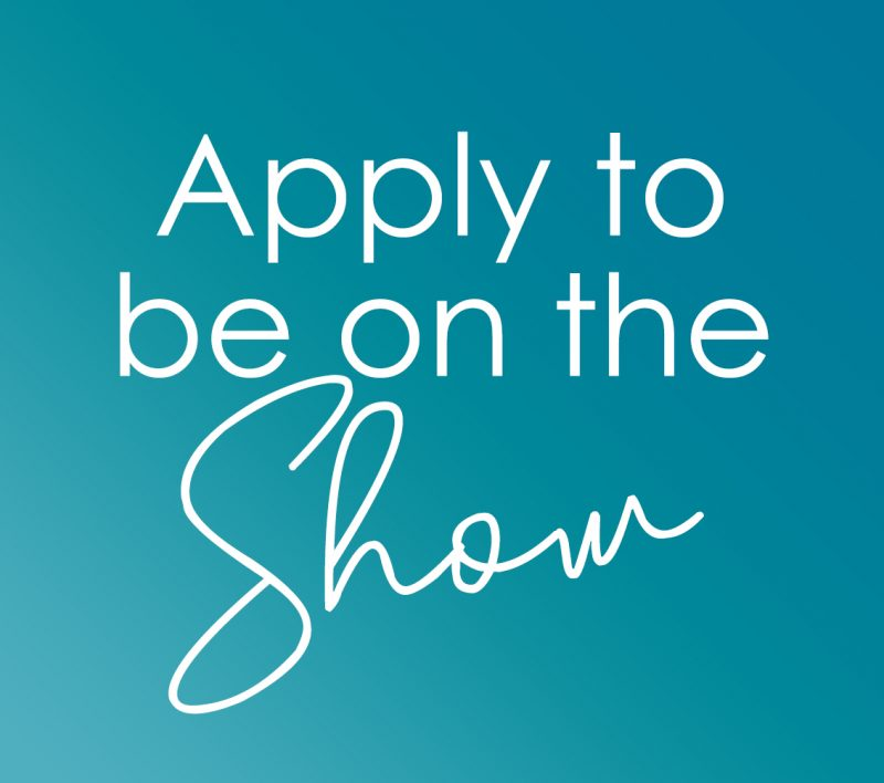 Apply to be on the Show