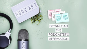The Podcaster's Affirmation